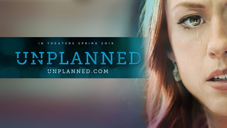 Unplanned – The Major Motion Picture Christian Audiences Have Been Waiting For